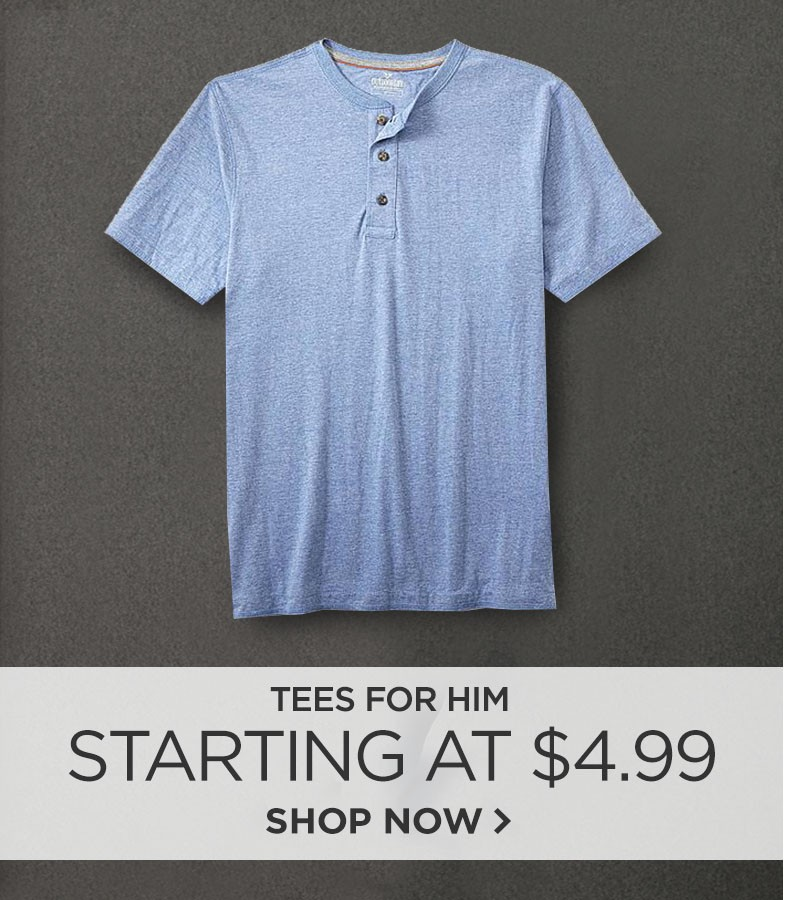 Tees for Him. Starting at $4.99