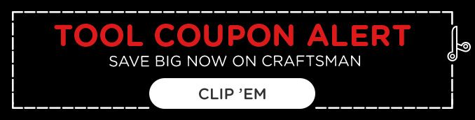 TOOL COUPON ALERT | SAVE BIG NOW ON CRAFTSMAN | CLIP 'EM