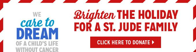 WE care to DREAM OF A CHILD'S LIFE WITHOUT CANCER | Brighten THE HOLIDAY FOR A ST. JUDE FAMILY | CLICK HERE TO DONATE